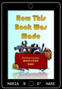 How This Book Was Made & How You Can Make Your Own