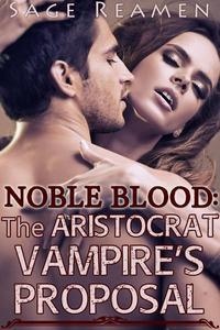 Noble Blood: The Aristocrat Vampire's Proposal