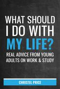 What Should I Do With My Life? Real Advice From Young Adults On Work & Study