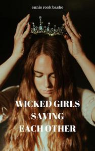 Wicked Girls Saving Each Other