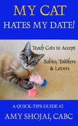 My Cat Hates My Date! Teach Cats to Accept Babies, Toddlers & Lovers