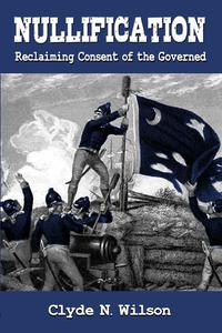 Nullification: Reclaiming Consent of the Governed