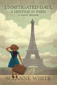 UNMITIGATED GAUL - A LIFETIME IN PARIS