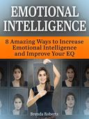 Emotional Intelligence: 8 Amazing Ways To Increase Emotional Intelligence and Improve your EQ