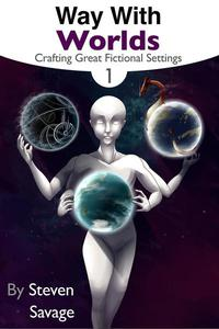 Way With Worlds Book 1: Crafting Great Fictional Settings