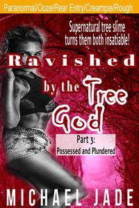 Ravished by the Tree God 3: Possessed and Plundered