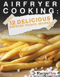 Air Fryer Cooking: 12 Delicious Air Fryer Potato Recipes