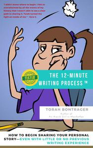 The 12-Minute Writing Process:  How to Begin Sharing Your Personal Story—Even With Little or No Previous Writing Experience