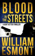 Blood in the Streets: A Kurt Vetter Thriller