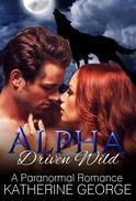 Alpha Driven Wild (A Paranormal Romance)