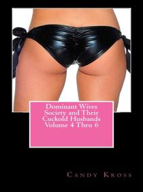 Dominant Wives Society and Their Cuckold Husbands Volume 4 Thru 6