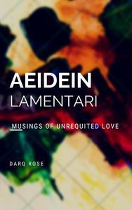 Aeidein Lamentari | Musings of Unrequited Love