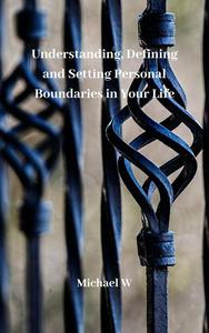 Understanding, Defining And Setting Personal Boundaries In Your Life