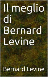 Il meglio di Bernard Levine