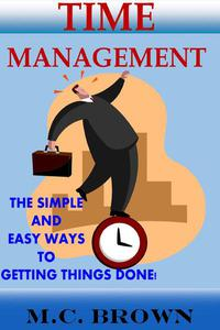 Time Management: The Simple and Easy Ways of Getting Things Done!