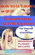 How to Cut Down or Quit Drinking Anytime You Desire