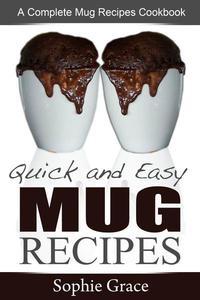 Quick and Easy Mug Recipes: A Complete Mug Recipes Cookbook