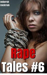 Rape Tales #6 Five Stories of Rape, Forced Anal Penetration, Hardcore BDSM, Gangbangs, Oral Deep Throat Sex, Double Penetration, Creampies, Bareback Sluts, Church Sex, MILF Ravishing, & More