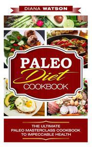 Paleo Diet Cookbook The Ultimate Paleo Masterclass Cookbook To Impeccable Health