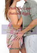 Push The Love Buttons Right: A Collection of Lusty Sex Positions That Will Turn on Your Pleasures and Fiery Desires