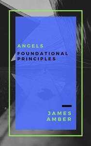 Angels: Foundational Principles