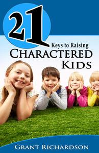 21 KEYS TO RAISING CHARACTERED KIDS