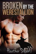 Broken by the Werestallion