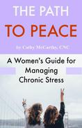 The Path to Peace; A Woman's Guide for Managing Chronic Stress
