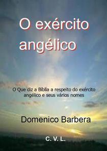 O exército angélico : O Que diz a Bíblia a respeito do exército angélico e seus vários nomes
