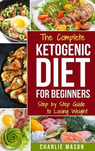 Ketogenic Diet :The Step by Step Guide to Losing Weight