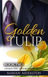 Golden Tulip: Unforgettable Alpha Billionaire Romance (Book Two)