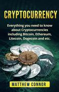 Cryptocurrency: Everything You Need to Know About Cryptocurrencies Including Bitcoin, Ethereum, Litecoin, Dogecoin, Etc.