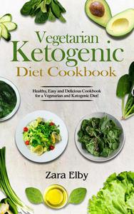 Vegetarian Ketogenic Diet Cookbook: Healthy, Easy and Delicious Cookbook for a Vegetarian and Ketogenic Diet!