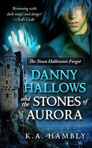 Danny Hallows and the Stones of Aurora