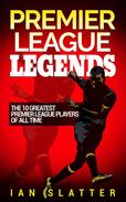 Premier League Legends: The 10 greatest Premier League players of all time