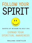 Follow Your Spirit: Quotes of Wisdom to Help You Expand Your Spiritual Awareness