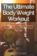 The Ultimate BodyWeight Workout : Top 10 Essential Body Weight Strength Training Equipments You MUST Have NOW