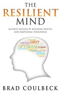 The Resilient Mind: Achieve Success by Building Mental and Emotional Toughness