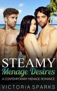 Steamy Menage Desires (A Contemporary Menage Romance)