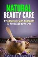 Natural Beauty Care: DIY Organic Beauty Products to Revitalize Your Skin