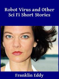 Robot Virus and Other Sci Fi Short Stories