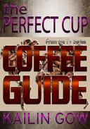 The Perfect Cup:  Coffee Guide
