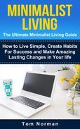 Minimalist Living: The Ultimate Minimalist Guide