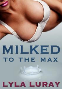 Milked To The Max