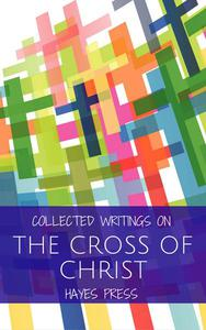 Collected Writings On ... The Cross of Christ