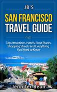 San Francisco Travel Guide: Top Attractions, Hotels, Food Places, Shopping Streets, and Everything You Need to Know