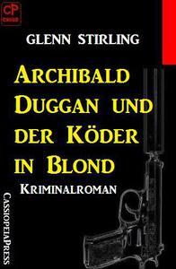 Archibald Duggan und der Köder in Blond: Kriminalroman