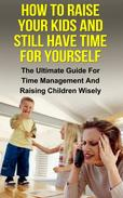 How To Raise Your Kids And Still Have Time For Yourself