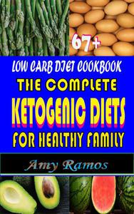 67+ Low Carb Diet CookBook: The Complete Ketogenic Diets For Healthy Family