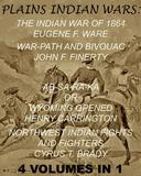 """The Plains Indian Wars: Indian War of 1864, War-Path & Bivouac, Ab-Sa-Ra-Ka Or Wyoming Opened, & Northwest Indian Fights & Fighters"""" (4 Volumes In 1)"""